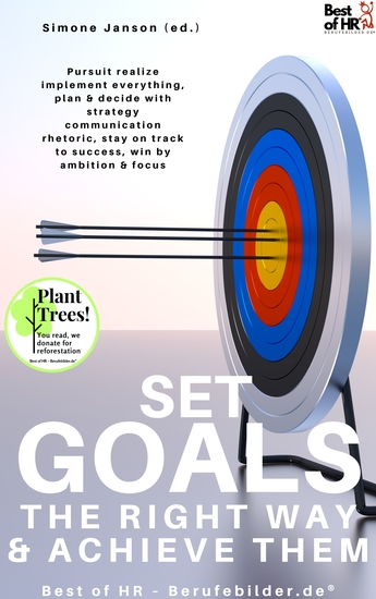 Set Goals the Right Way & Achieve them - Pursuit realize implement everything plan & decide with strategy communication rhetoric stay on track to success win by ambition & focus - cover