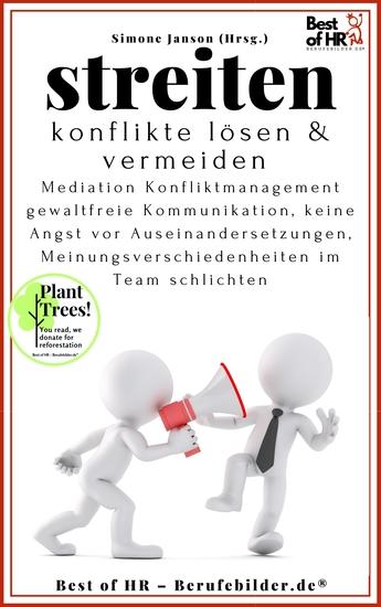 Streiten Konflikte lösen und vermeiden - Mediation Konfliktmanagement gewaltfreie Kommunikation keine Angst vor Auseinandersetzungen Meinungsverschiedenheiten im Team schlichten - cover