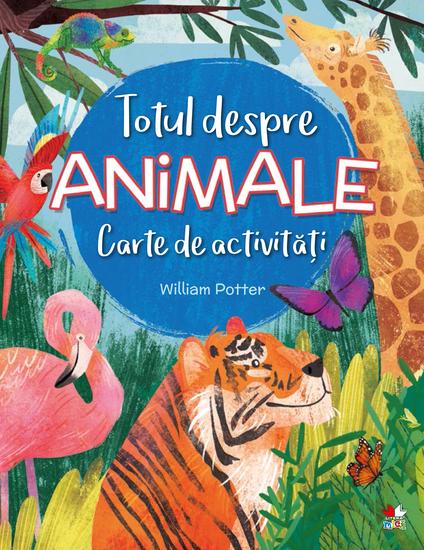 TOTUL DESPRE ANIMALE Carte de activități - cover