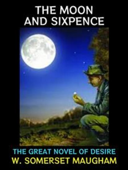 The Moon and Sixpence - The Great Novel of Desire - cover