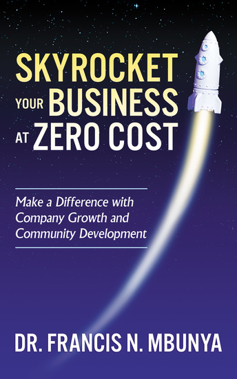 Skyrocket Your Business at Zero Cost - Make a Difference with Company Growth and Community Development - cover