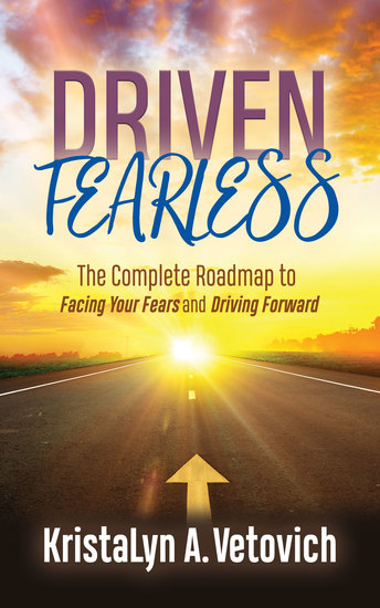 Driven Fearless - The Complete Roadmap to Facing Your Fears and Driving Forward - cover