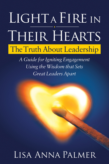 Light a Fire in Their Hearts - The Truth About Leadership - cover