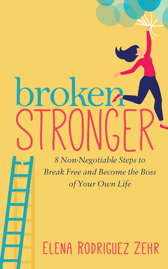 Broken Stronger - 8 Non-Negotiable Steps to Break Free and Become the Boss of Your Own Life - cover