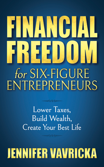 Financial Freedom for Six-Figure Entrepreneurs - Lower Taxes Build Wealth Create Your Best Life - cover