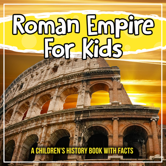 Roman Empire For Kids: A Children's History Book With Facts - cover