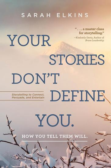 Your Stories Don't Define You How You Tell Them Will - Storytelling to Connect Persuade and Entertain - cover