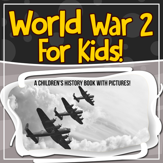 World War 2 For Kids! A Children's History Book With Pictures! - cover