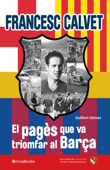 Francesc Calvet El pagès que va triomfar al Barça - cover