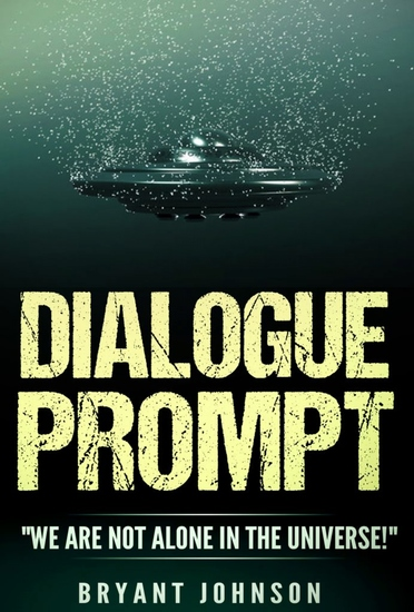 """Dialogue Prompt """"We Are Not Alone In The Universe"""" - cover"""