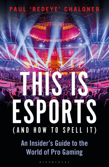 This is esports (and How to Spell it) – LONGLISTED FOR THE WILLIAM HILL SPORTS BOOK AWARD 2020 - An Insider's Guide to the World of Pro Gaming - cover