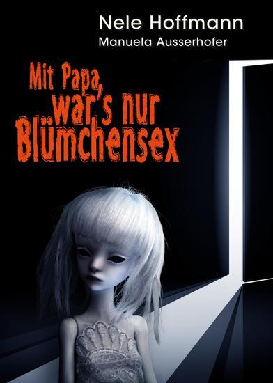 Mit Papa war's nur Blümchensex - Das Leben mit Papa als Liebhaber und mein Absturz in die Hölle - cover