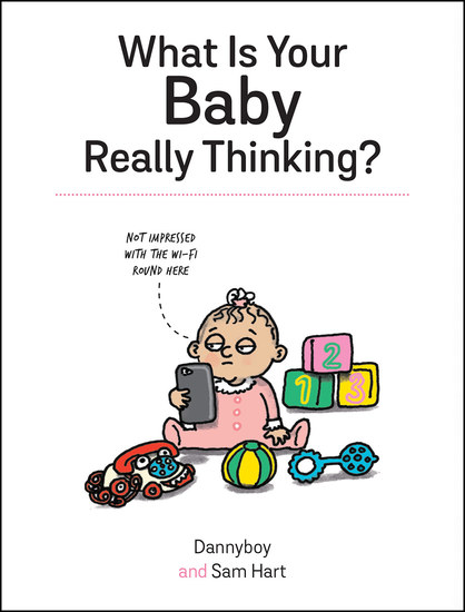 What Is Your Baby Really Thinking? - All the Things Your Baby Wished They Could Tell You - cover