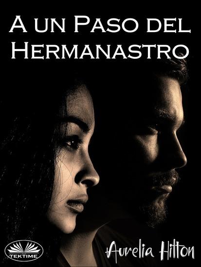 A Un Paso Del Hermanastro - Un Caliente Y Vaporoso Romance De Aurelia Hilton - cover