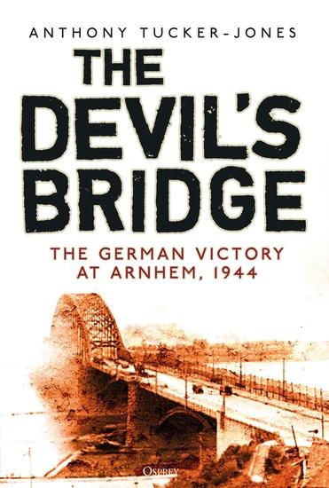 The Devil's Bridge - The German Victory at Arnhem 1944 - cover