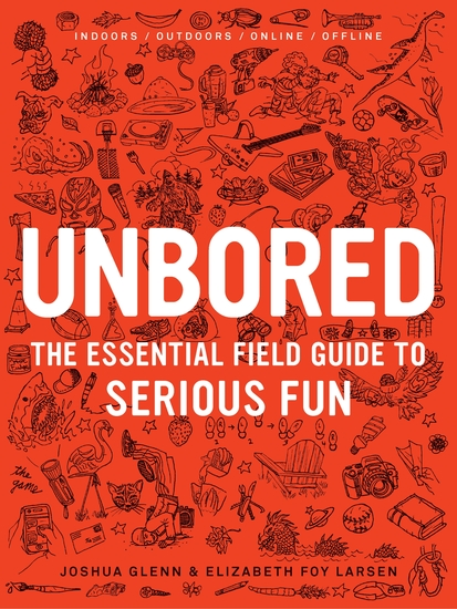 Unbored - The Essential Field Guide to Serious Fun - cover