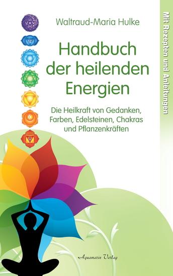 Handbuch der heilenden Energien Die Heilkraft von Gedanken Farben Edelsteinen Chakras und Pflanzenkräften - cover