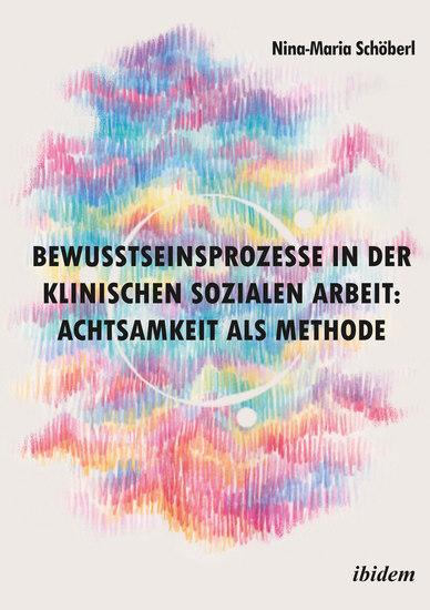 Bewusstseinsprozesse in der klinischen Sozialen Arbeit: Achtsamkeit als Methode - cover
