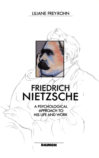 Friedrich Nietzsche: A Psychological Approach to His Life and Work - cover