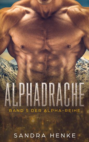Alphadrache (Alpha Band 5) - Das fulminante Finale der erotischen Liebesroman-Reihe! - cover