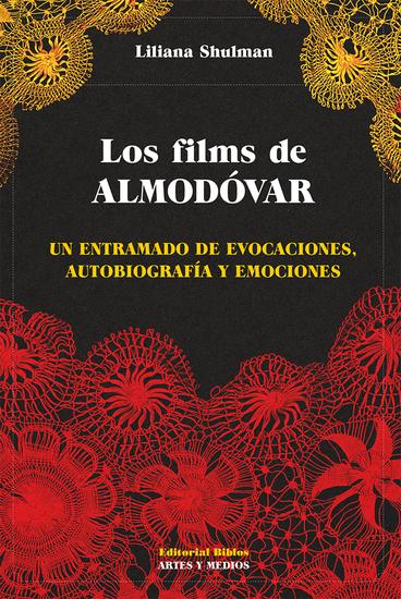 Los films de Almodóvar - Un entramado de evocaciones autobiografía y emociones - cover