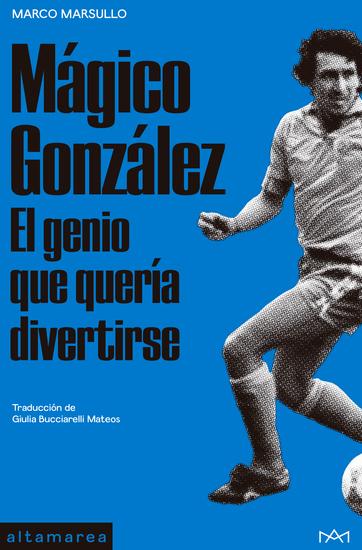Mágico González - El genio que quería divertirse - cover