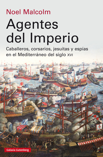Agentes del imperio - Caballeros corsarios jesuítas y espías en el Mediterráneo del siglo XVI - cover