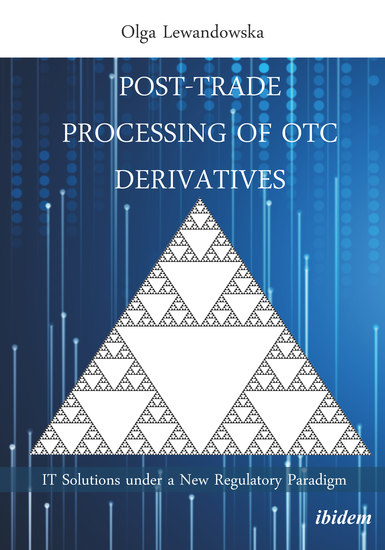 Post-Trade Processing of OTC Derivatives - IT Solutions under a New Regulatory Paradigm - cover