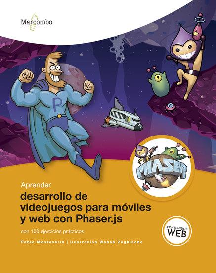 Aprender desarrollo de videojuegos para móviles y web con Phaserjs - Con 100 ejercicios prácticos - cover
