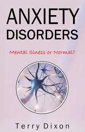 Anxiety Disorders: Mental Illness or Normal? - cover