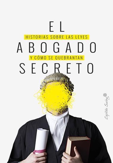El abogado secreto - Historias sobre las leyes y cómo se quebrantan - cover
