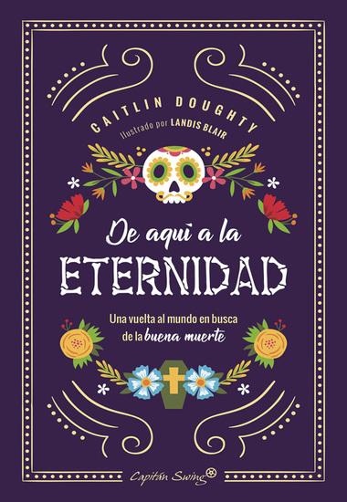 De aquí a la eternidad - Una vuelta al mundo en busca de la buena muerte - cover