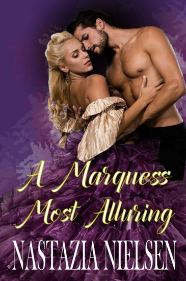 A Marquess Most Alluring - A Steamy Regency Romance Novel - cover