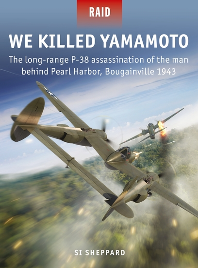 We Killed Yamamoto - The long-range P-38 assassination of the man behind Pearl Harbor Bougainville 1943 - cover