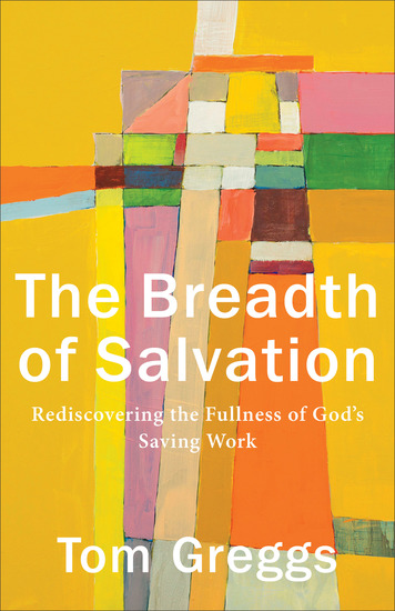 The Breadth of Salvation - Rediscovering the Fullness of God's Saving Work - cover