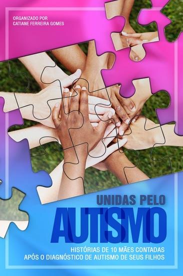 Unidas pelo autismo - Histórias de 10 mães contadas após o diagnóstico de autismo de seus filhos - cover
