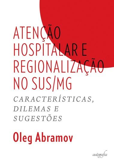 Atenção hospitalar e regionalização no SUS MG - características dilemas e sugestões - cover
