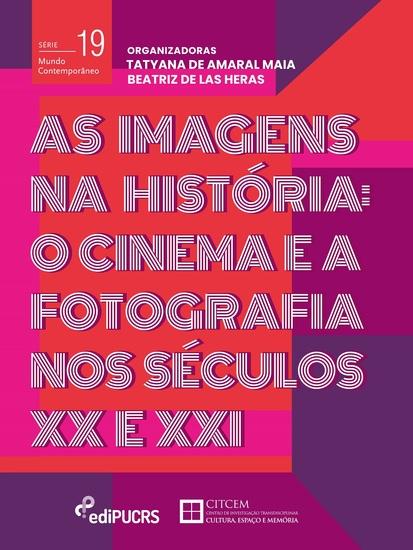 As imagens na história: - o cinema e a fotografia nos séculos XX e XXI - cover