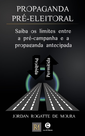 Propaganda pré-eleitoral - Saiba os limites entre a pré-campanha (permitida) e a propaganda antecipada (proibida) - cover