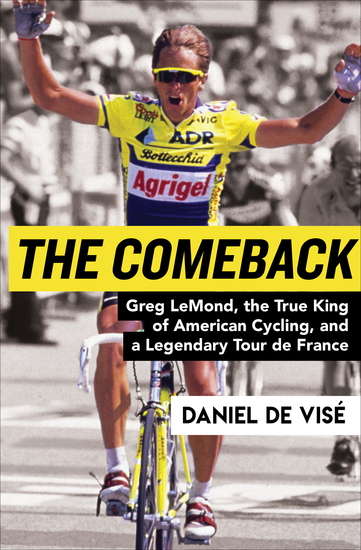 The Comeback - Greg LeMond the True King of American Cycling and a Legendary Tour de France - cover