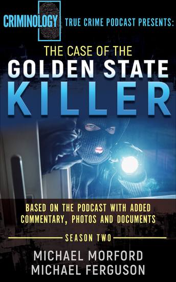 The Case of the Golden State Killer - Based on the Podcast with Additional Commentary Photographs and Documents - cover