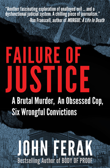 Failure of Justice - A Brutal Murder An Obsessed Cop Six Wrongful Convictions - cover