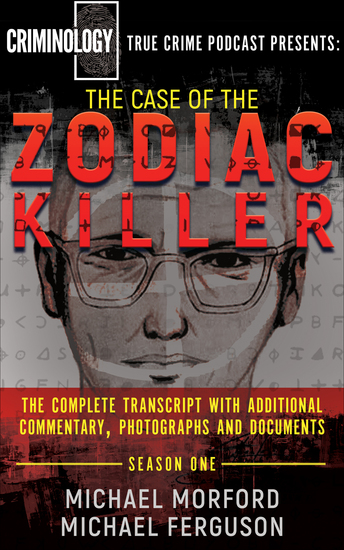 The Case of the Zodiac Killer - The Complete Transcript with Additional Commentary Photographs and Documents - cover