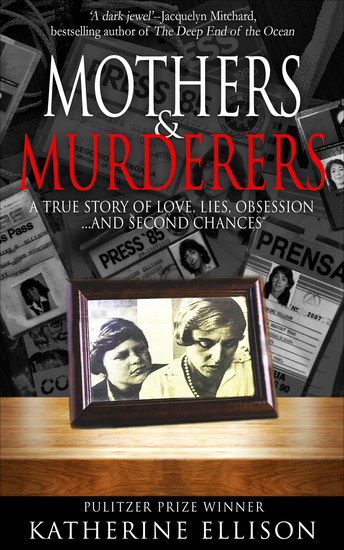 Mothers & Murderers - A True Story of Love Lies Obsession    And Second Chances - cover