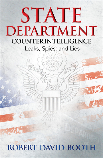 State Department Counterintelligence - Leaks Spies and Lies - cover
