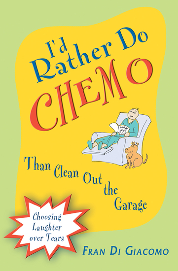 I'd Rather Do Chemo Than Clean Out the Garage - Choosing Laughter Over Tears - cover