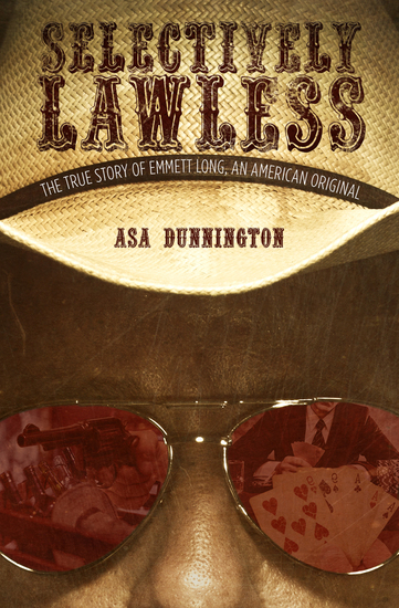 Selectively Lawless - The True Story of Emmett Long an American Original - cover