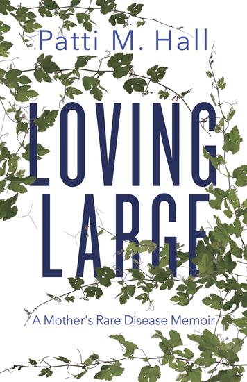 Loving Large - A Mother's Rare Disease Memoir - cover