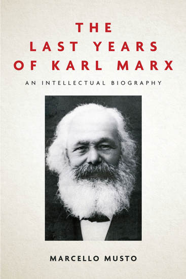The Last Years of Karl Marx - An Intellectual Biography - cover