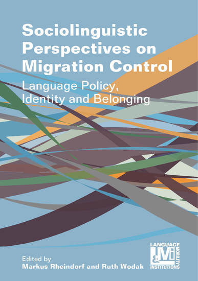 Sociolinguistic Perspectives on Migration Control - Language Policy Identity and Belonging - cover